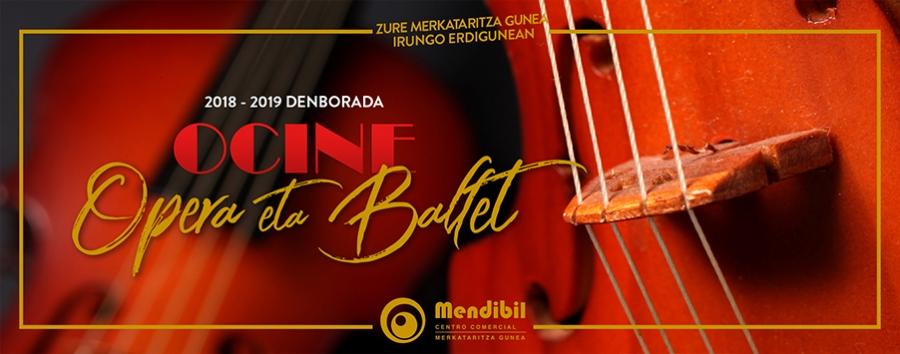 2018-2019 Opera eta Ballet denboraldia Ocine Mendibil-en